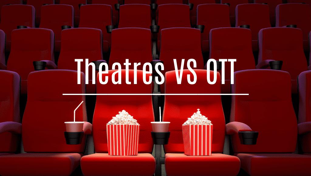 Theatres vs OTT